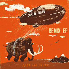 Safe And Sound (Remixes) -  EP - Capital Cities