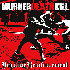 Negative Reinforcement - Murder Death Kill