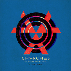 The Bones Of What You Believe (Special Edition) - CHVRCHES
