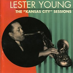 The Kansas City Sessions (CD2) - Lester Young