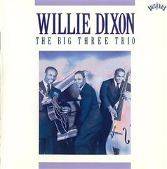 The Big Three Trio (CD2) - Willie Dixon