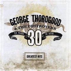 Greatests Hits~30 Years Of Rock (compilation) - George Thorogood
