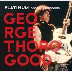 Platinum George Thorogood - George Thorogood