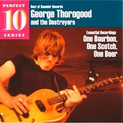 Essential Recordings~One Bourbon, One Scotch, One Beer - George Thorogood