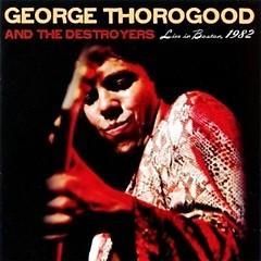 Live In Boston, 1982  - George Thorogood