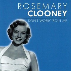 Don't Worry 'Bout Me (Cd 2) - Rosemary Clooney