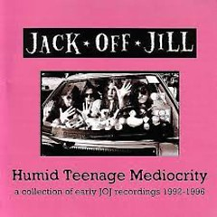 Humid Teenage Mediocrity (CD1) - Jack Off Jill
