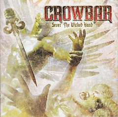 Sever The Wicked Hand - Crowbar