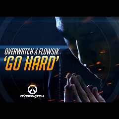 Overwatch X Flowsik 'Go Hard' (Single) - Flowsik