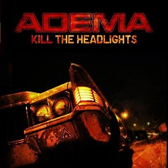 Kill The Headlights - Adema