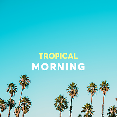 Tropical Morning