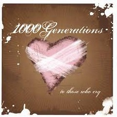 To Those Who Cry - 1000 Generations