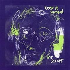 Keep It Unreal - Mr. Scruff