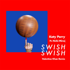Swish Swish (Valentino Khan Remix) (Single) - Katy Perry
