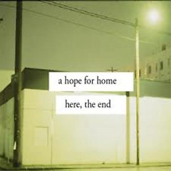 Here, The End - A Hope For Home