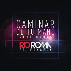 Caminar De Tu Mano (Club Remix) (Single) - Río Roma, Fonseca