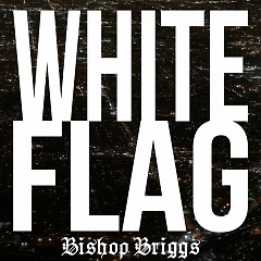 White Flag (Single) - Bishop Briggs
