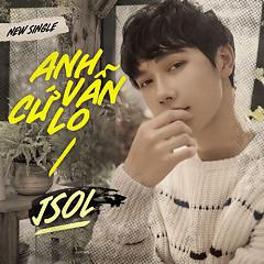 Anh Vẫn Cứ Lo (Single) - JSOL