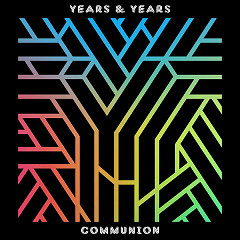 Communion (Deluxe) - Years & Years