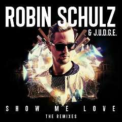 Show Me Love (The Remixes) - Robin Schulz,Judge