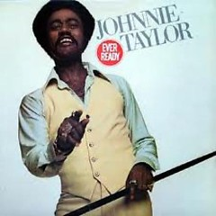 Ever Ready  - Johnny Taylor
