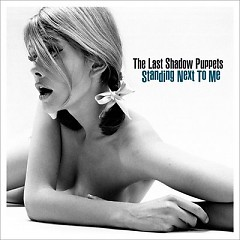 Standing Next To Me (Single) - The Last Shadow Puppets