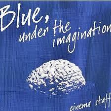 Live Blue Under The Imagination - Cinema Staff