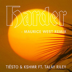 Harder (Maurice West Remix) - Tiësto, KSHMR