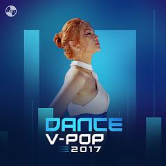 Nhạc Dance Việt 2017 - Various Artists
