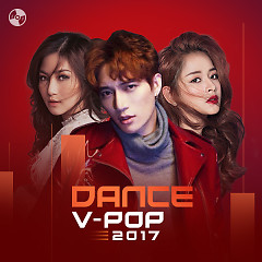 Nhạc Dance Việt 2017 - Various Artists