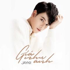 Giá Như Anh (Single) - JayKii