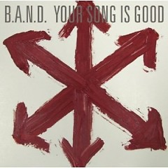 B.A.N.D. - YOUR SONG IS GOOD