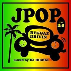 J-POP Reggae Drivin' Vol.2.5 mixed by DJ HIROKI (CD2)
