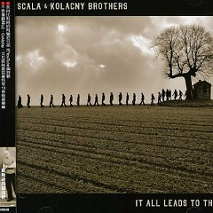 It All Leads To This (CD1) - Scala & Kolacny Brothers