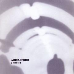 E Luxo - Labradford