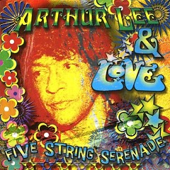 Arthur Lee & Love(Five String Serenade) - Arthur Lee & Love