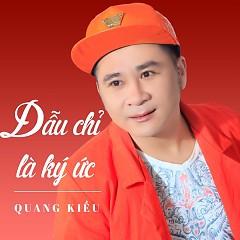 Dẫu Chỉ Là Ký Ức - Quang Kiều