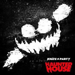 Haunted House EP - Knife Party