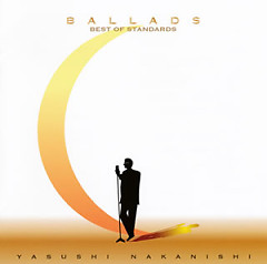 BALLADS -The Best of Standards- (CD1) - Nakanishi Yasushi