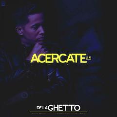 De La Ghetto Acercate 2.5 (Single) - De La Ghetto