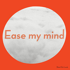Ease My Mind - Shout Out Louds