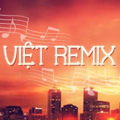 Album Việt Remix 2 (Tuyển Tập Những Ca Khúc Nhạc Dance Việt Nam Hay Nhất) - Various Artists