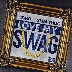 Love My Swag (Single) - Z-Ro, Slim Thug