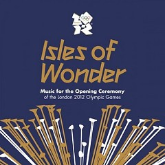 Isles Of Wonder: Music For The Opening Ceremony Of The London 2012 Olympic Games (CD1)
