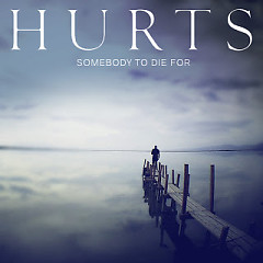 Somebody To Die For - EP - Hurts