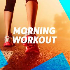 Morning Workout (Những Ca Khúc Dành Cho Chạy Bộ Buổi Sáng) - Various Artists