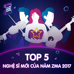 Top 5 Nghệ Sĩ Mới Của Năm ZMA 2017
