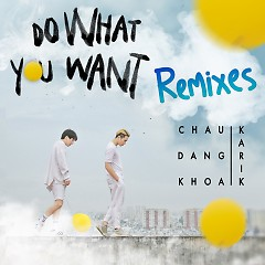 Do What You Want (Remixes) - Châu Đăng Khoa, Karik