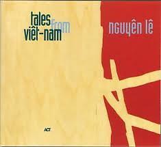 Tales From Vietnam - Nguyên Lê,Hương Thanh