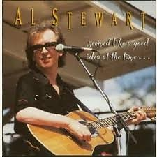 Seemed Like A Good Idea At The Time - Al Stewart